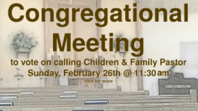 Congregational Meeting - Vote on calling Children & Family Pastor